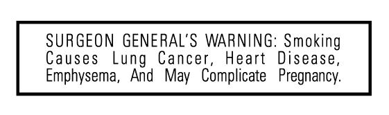Surgeon General's Warning: Smoking Causes Lung Cancer, Heart Disease, Emphysema, And May Complicate Pregnancy.